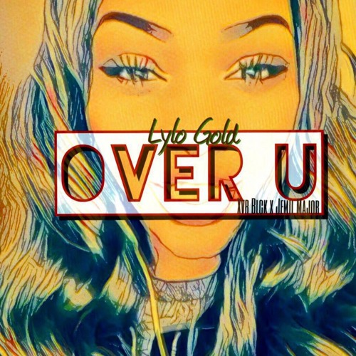 Lylo Gold - Over U [Prod. XVR BLCK]