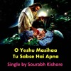 O Yeshu Masihaa Tu Sabse Hai Apna: Hindi Urdu Christian Music Gospel Songs [Pop Rock For Humanity]