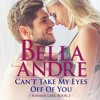 Can't Take My Eyes Off Of You by Bella Andre, Narrated by Eva Kaminsky