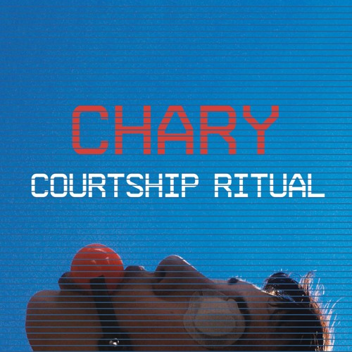 Courtship Ritual - Chary EP [Out Now on GODMODE]