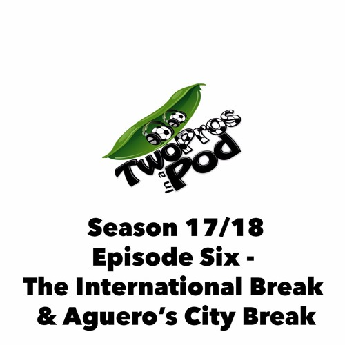 2017/18 Season Episode 6 - The International Break & Aguero's City Break
