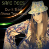 Download Safe Dees - Don't Think About Tomorrow (Radio Edit) Mp3