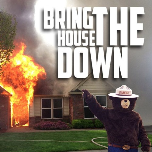 Bring the house down