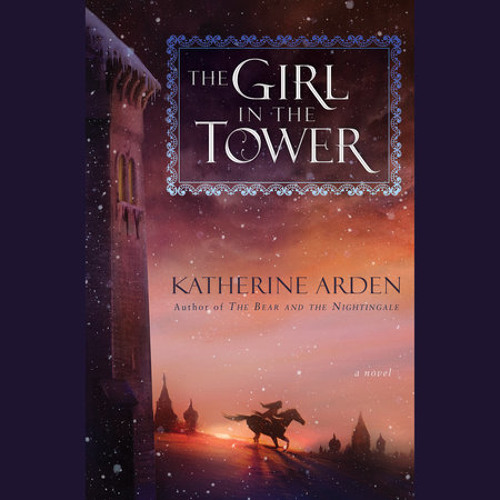 The Girl in the Tower by Katherine Arden, read by Kathleen Gati