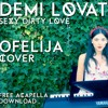 Demi Lovato - Sexy Dirty Love (Ofelija Cover)