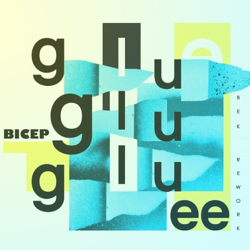 Bicep - Glue (Bek Rework)