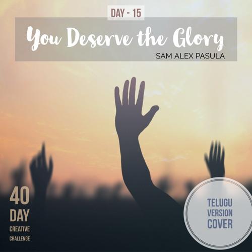 Day 15 - You Deserve the glory - Mahimaku Pathruda (Telugu