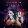 Edwizer Dj Sound Leslie Grace Ft Becky G Díganle Intro Extended Deluxe Remix 2017 Mp3