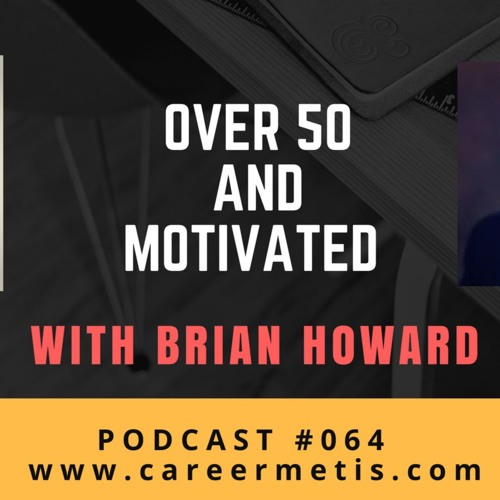 #64 – Career Expert Series – Over 50 and Motivated with Brian Howard