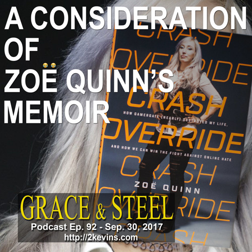 Grace & Steel Ep. 92 - A Consideration of Zoe Quinn's Memoir