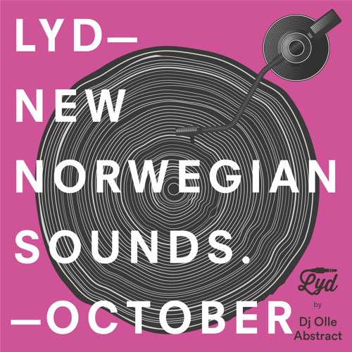 LYD. New Norwegian Sounds. October 2017. By Olle Abstract