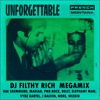 Unforgettable (DJ Filthy Rich Megamix)French Montana/Mariah/Rae Sremmurd/PnB Rock/Belly/NORE/WizKid