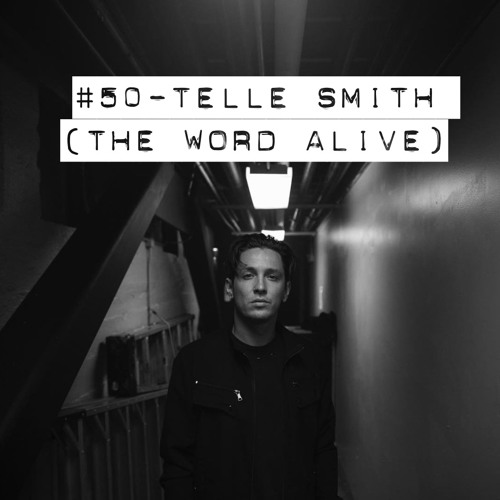 #50 - Telle Smith (The Word Alive)