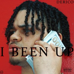 I Been Up - Derico