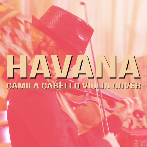 Havana - Camila Cabello violin cover by Anastasia