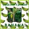 GOOD AMP X JAYBEAR - BANANA!