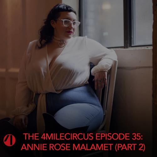 Episode 35 - Annie Rose Malamet (Part 2)