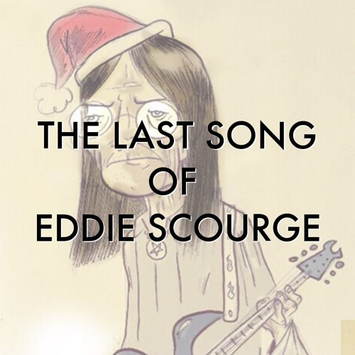 THE LAST SONG OF EDDIE SCOURGE