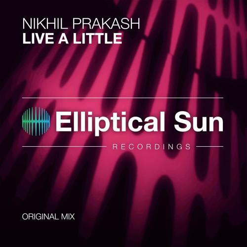 Nikhil Prakash - Live A Little (Original Mix) OUT NOW