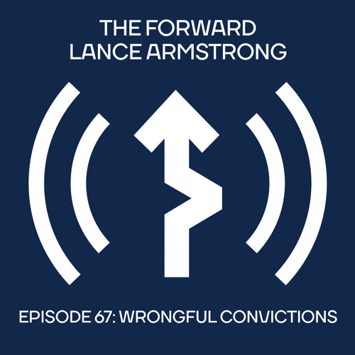 Episode 67 - Wrongful Convictions // The Forward Podcast with Lance Armstrong