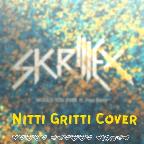 Baixar Skrillex & Poo Bear - Would You Ever (Nitti Gritti Cover)