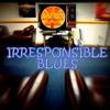 Irresponsible Blues