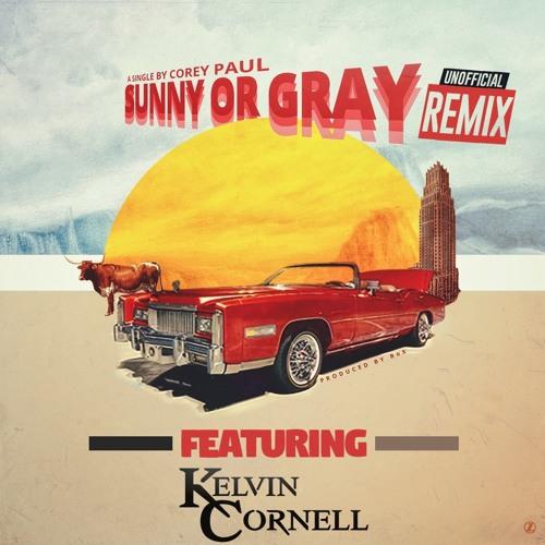 Corey Paul - Sunny Or Grey (Unofficial Remix) (Feat. Von Won, 116theBeatBreaker & Kelvin Cornell)