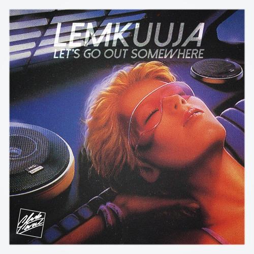 LemKuuja - Let's Go Out Somewhere