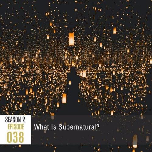 Season 2, Episode 38: What is Supernatural?