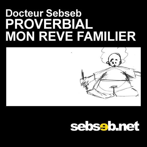 Sebseb / EP Gratuit Proverbial / Mon Reve Familier