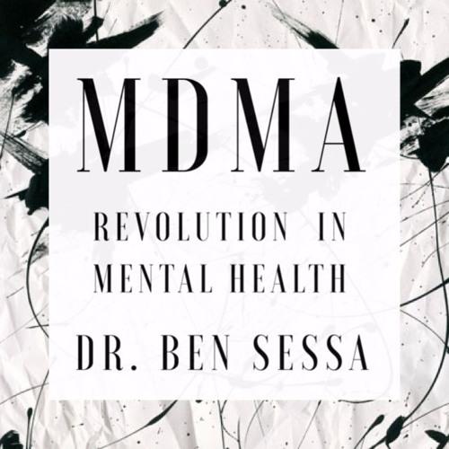 #83   MDMA: Revolution In Mental Health w/ Dr. Ben Sessa