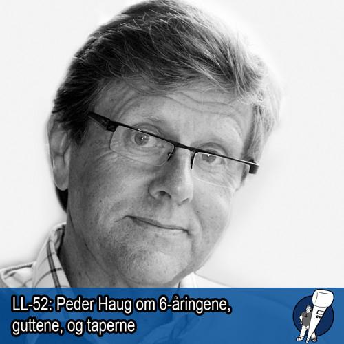 LL-52: Peder Haug - 6-åringene, guttene, og taperne