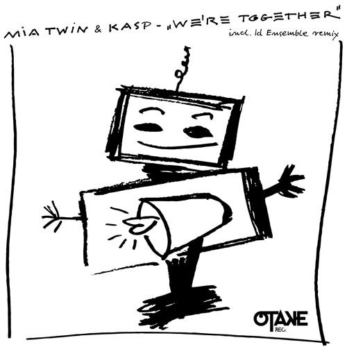 Mia Twin & Kasp - We're Together (OTAKE 012)