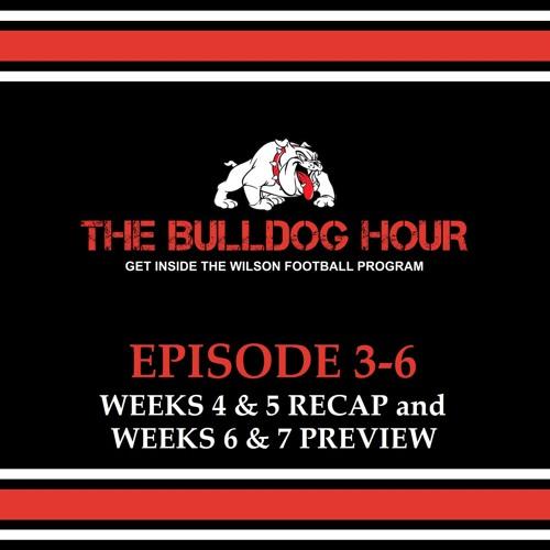 The Bulldog Hour, Episode 3-6: Weeks 4/5 Recap & Weeks 6/7 Preview