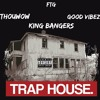 FTG - TrapHouse ( ThouwowFye Good Vibez KingBangers)