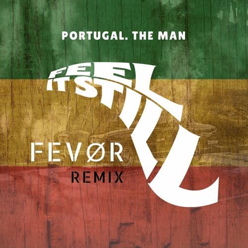 PORTUGAL. THE MAN - Feel It Still (FEVOR Remix)