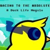RACING TO THE ABSOLUTE (Duck Life Megalo)