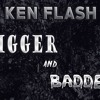Ken Flash - Bigger and Badder (Official Audio)