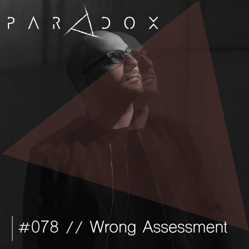 PARADOX PODCAST #078 -- WRONG ASSESSMENT