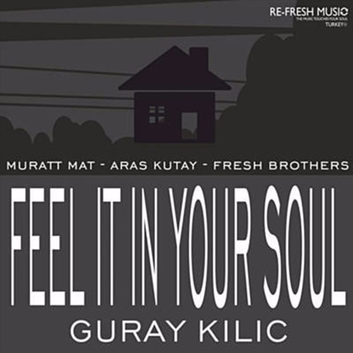Güray Kılıç - Feel It in Your Soul (Muratt Mat Remix) Out Now !