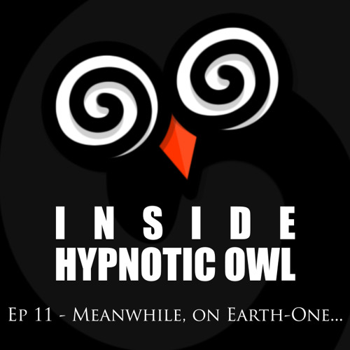Inside Hypnotic Owl - Ep 11 - Meanwhile, on Earth-One...