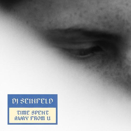 LF02 // DJ Seinfeld - Time Spent Away From U