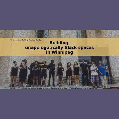 TRR ep #239 (Oct. 3/2017): Building unapologetically Black spaces in Winnipeg