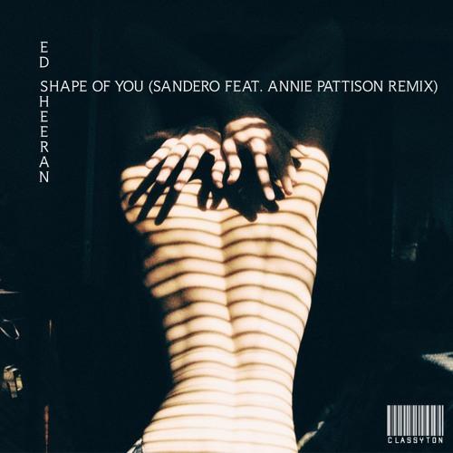 Ed Sheeran - Shape Of You (Sandëro feat. Annie Pattison Remix) [OUT NOW]