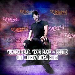 Yungen feat. Yxng Bane - Bestie (DJ Blighty Loyal Edit)
