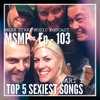 MSMP 103: Top 5 Sexiest Songs (Part 1)