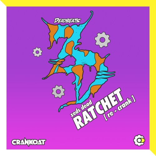 Zeds Dead - Ratchet (Crankdat Dubstep Re-Crank) ⚙