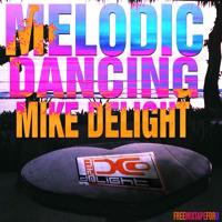 MIKE DELIGHT - MELODIC DANCING (#FreeMixtapeForU)