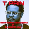 T PAIN SHAWTY CHOPPED AND SCREWED BY ME DJ MONSTER SOLO
