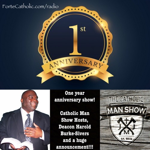 Forte Catholic Episode 51-One Year Anniversary, Catholic Man Show, Deacon Harold